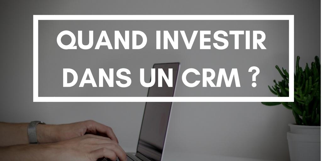 Quand et pourquoi faut-il investir dans un CRM ?