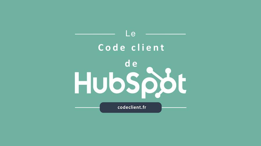Le Code client de HubSpot: 10 conseils pour améliorer la relation et le service client