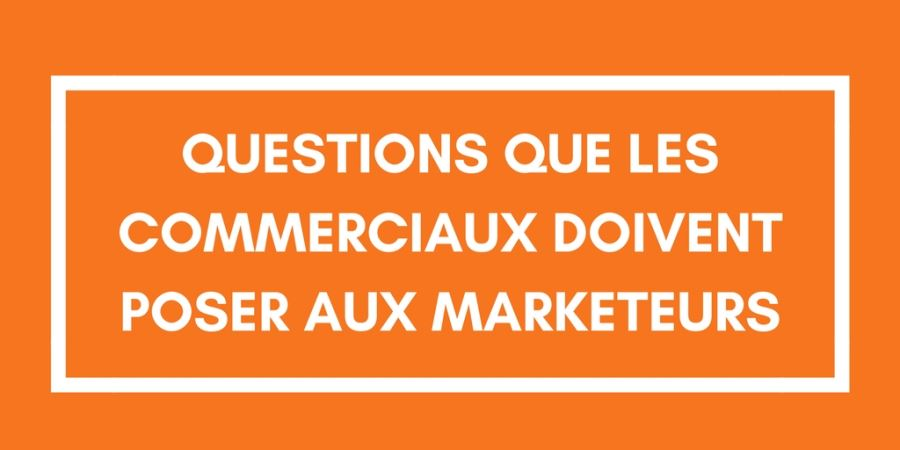 Questions que les commerciaux soivent poser aux marketeurs.jpg
