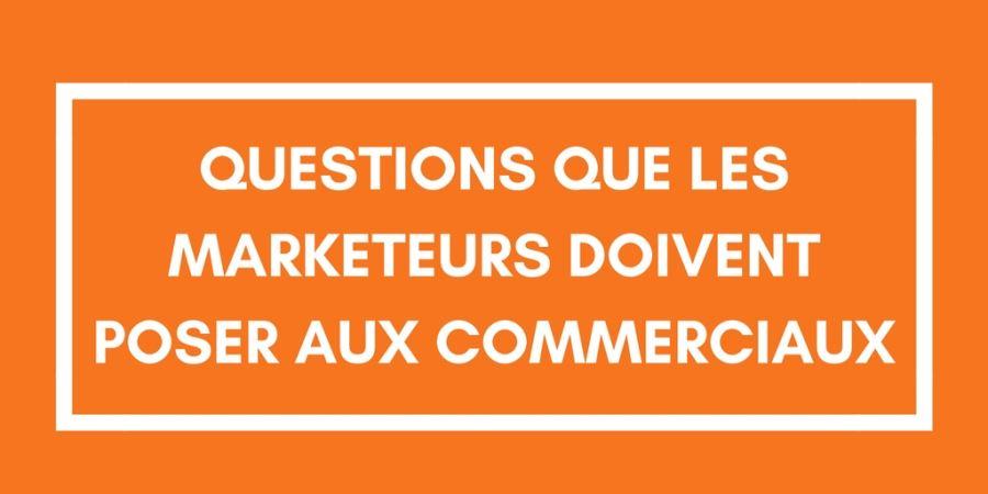 Questions que les marketeurs doivent poser aux commerciaux.jpg