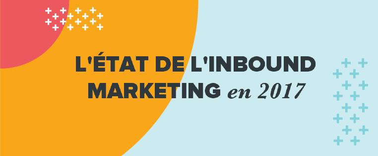 État de l'inbound marketing en 2017: les données indispensables pour votre entreprise