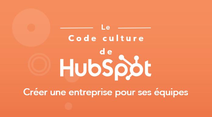 Le Code culture de HubSpot: créer une entreprise pour ses équipes